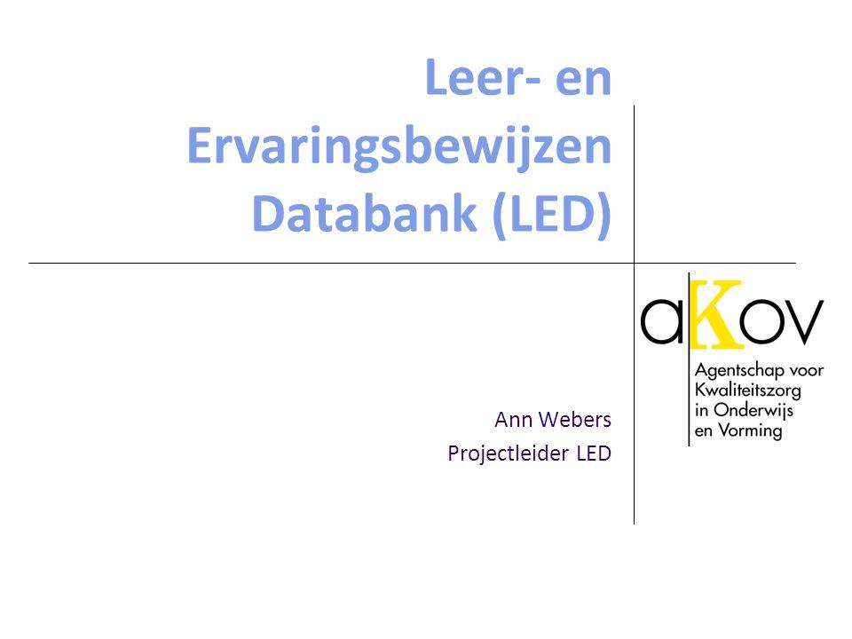 Leer- en Ervaringsbewijzen Databank (LED) Ann Webers Projectleider LED