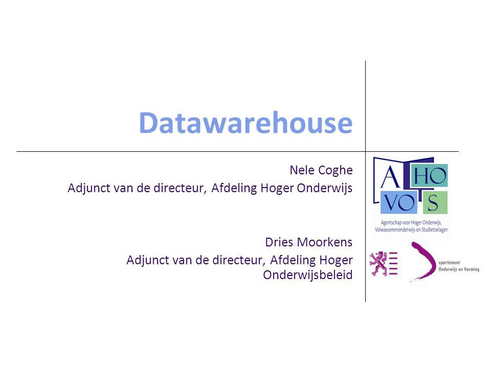 Datawarehouse Nele Coghe Adjunct van de directeur, Afdeling Hoger Onderwijs Dries Moorkens Adjunct van de directeur, Afdeling Hoger Onderwijsbeleid