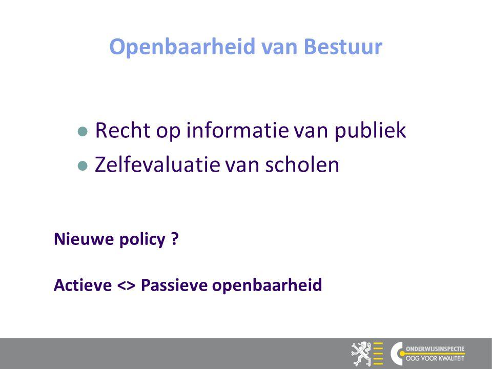 16 Recht op informatie van publiek Zelfevaluatie van scholen Openbaarheid van Bestuur Nieuwe policy .