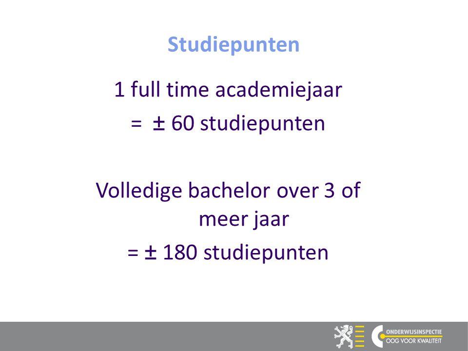 8 8 Studiepunten 1 full time academiejaar = ± 60 studiepunten Volledige bachelor over 3 of meer jaar = ± 180 studiepunten