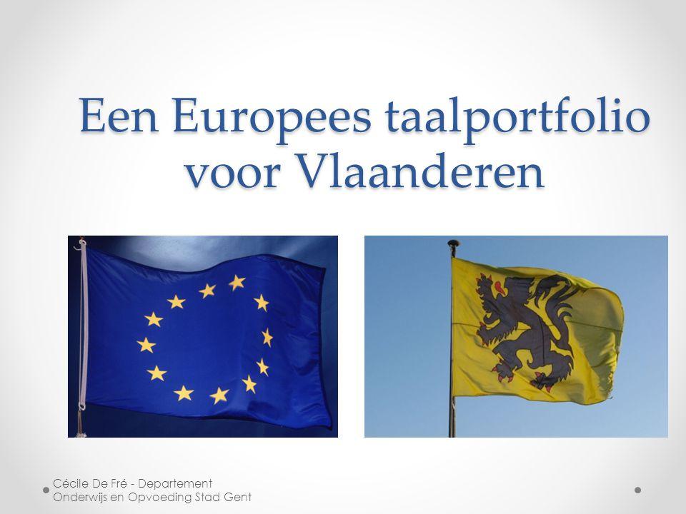 Een Europees taalportfolio voor Vlaanderen Cécile De Fré - Departement Onderwijs en Opvoeding Stad Gent