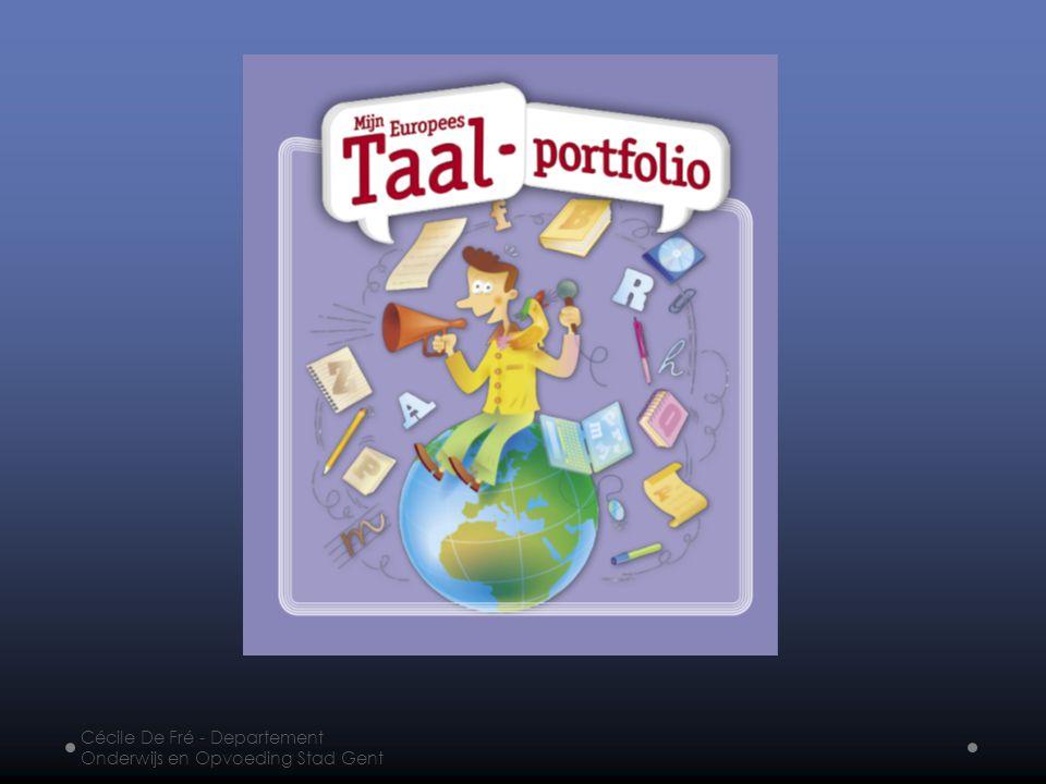 Het Europees taalportfolio ondersteunt de zin in vreemde talen Cécile De Fré - Departement Onderwijs en Opvoeding Stad Gent