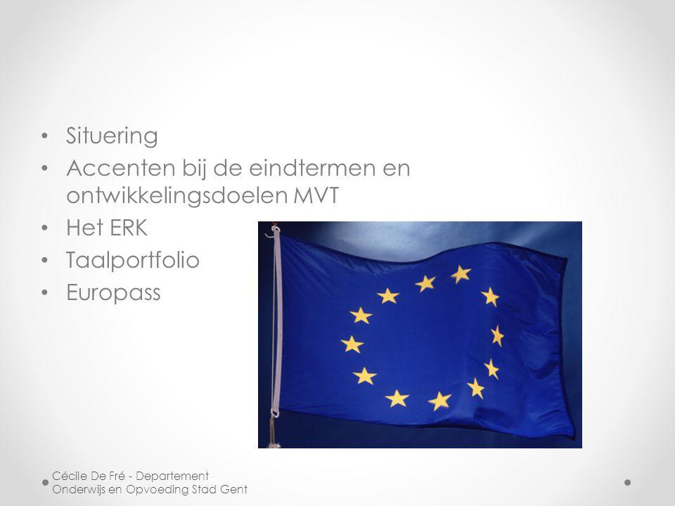 Situering Accenten bij de eindtermen en ontwikkelingsdoelen MVT Het ERK Taalportfolio Europass Cécile De Fré - Departement Onderwijs en Opvoeding Stad Gent