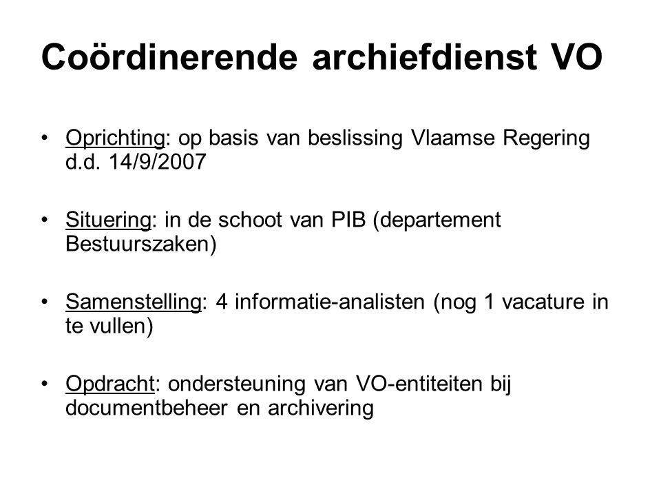 Coördinerende archiefdienst VO Oprichting: op basis van beslissing Vlaamse Regering d.d. 14/9/2007 Situering: in de schoot van PIB (departement Bestuu