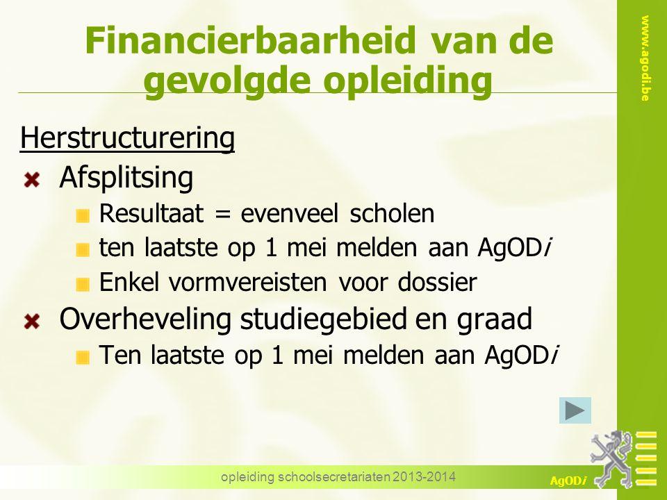 www.agodi.be AgODi opleiding schoolsecretariaten 2013-2014 Financierbaarheid van de gevolgde opleiding Herstructurering Afsplitsing Resultaat = evenve