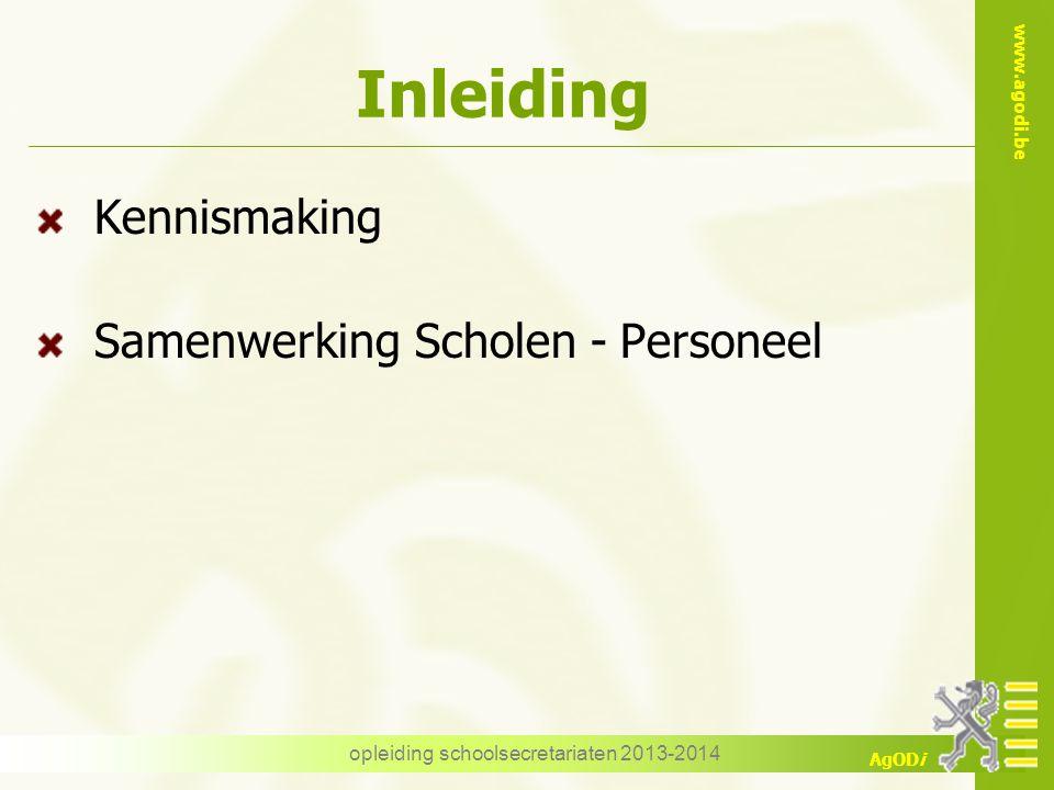 www.agodi.be AgODi opleiding schoolsecretariaten 2013-2014 Inleiding Kennismaking Samenwerking Scholen - Personeel