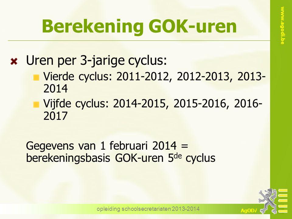 www.agodi.be AgODi opleiding schoolsecretariaten 2013-2014 Berekening GOK-uren Uren per 3-jarige cyclus: Vierde cyclus: 2011-2012, 2012-2013, 2013- 20