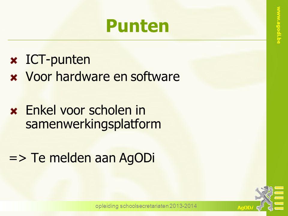 www.agodi.be AgODi opleiding schoolsecretariaten 2013-2014 Punten ICT-punten Voor hardware en software Enkel voor scholen in samenwerkingsplatform =>