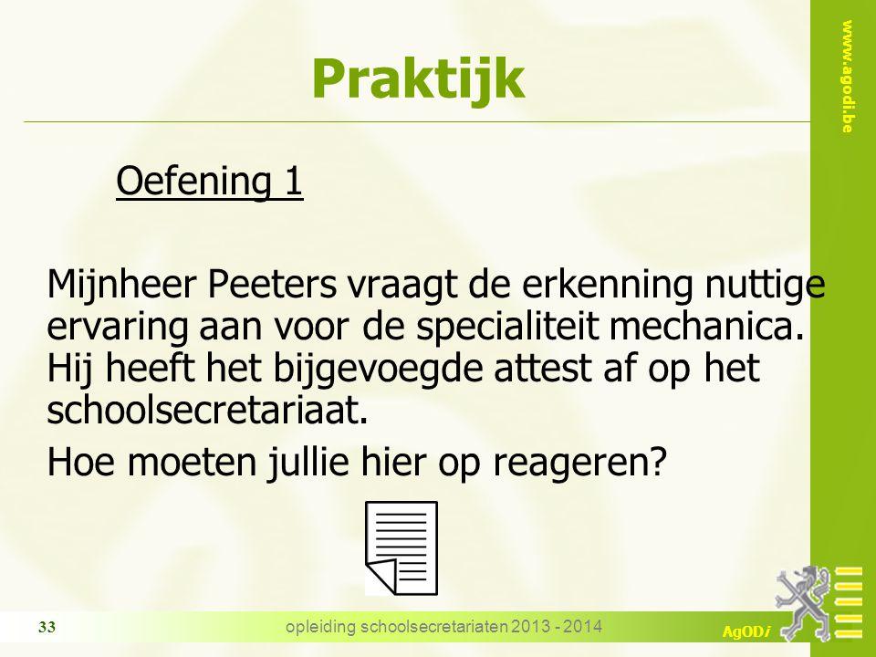 www.agodi.be AgODi opleiding schoolsecretariaten 2013 - 2014 33 Praktijk Oefening 1 Mijnheer Peeters vraagt de erkenning nuttige ervaring aan voor de specialiteit mechanica.