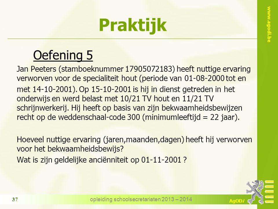 www.agodi.be AgODi opleiding schoolsecretariaten 2013 – 2014 37 Praktijk Oefening 5 Jan Peeters (stamboeknummer 17905072183) heeft nuttige ervaring verworven voor de specialiteit hout (periode van 01-08-2000 tot en met 14-10-2001).