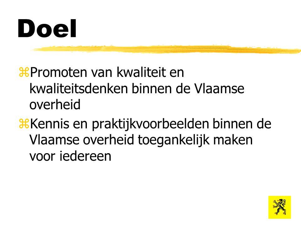 Doel zPromoten van kwaliteit en kwaliteitsdenken binnen de Vlaamse overheid zKennis en praktijkvoorbeelden binnen de Vlaamse overheid toegankelijk maken voor iedereen