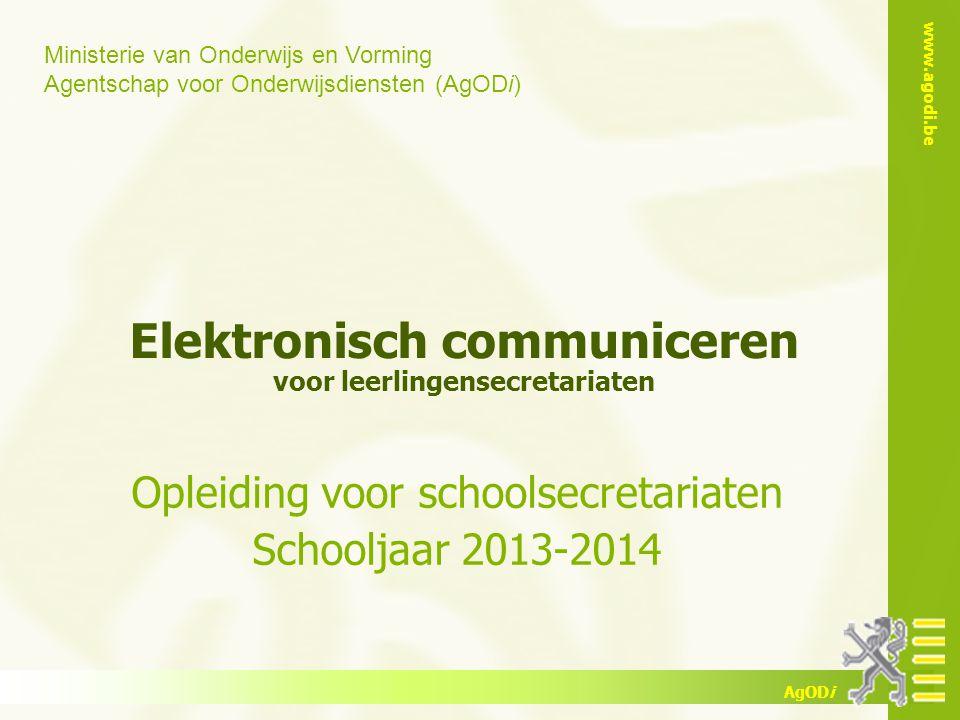 Ministerie van Onderwijs en Vorming Agentschap voor Onderwijsdiensten (AgODi) www.agodi.be AgODi Elektronisch communiceren voor leerlingensecretariate