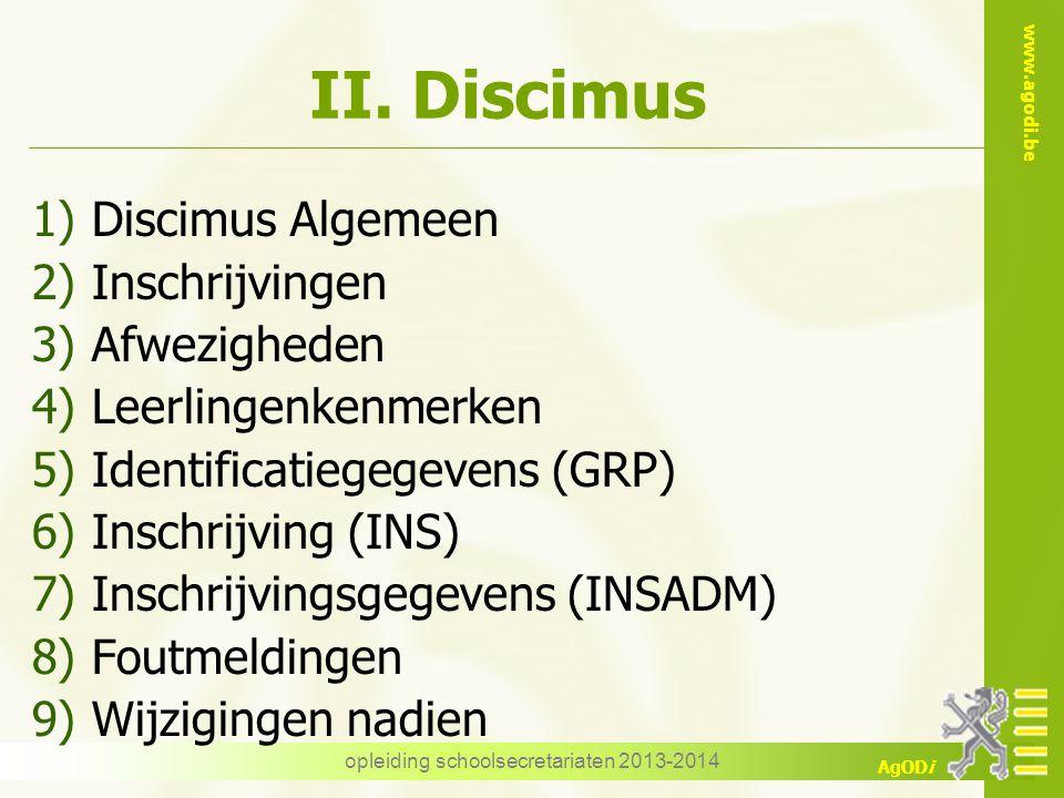 www.agodi.be AgODi II. Discimus 1)Discimus Algemeen 2)Inschrijvingen 3)Afwezigheden 4)Leerlingenkenmerken 5)Identificatiegegevens (GRP) 6)Inschrijving