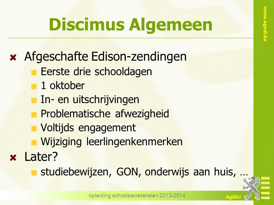 www.agodi.be AgODi Discimus Algemeen Afgeschafte Edison-zendingen Eerste drie schooldagen 1 oktober In- en uitschrijvingen Problematische afwezigheid