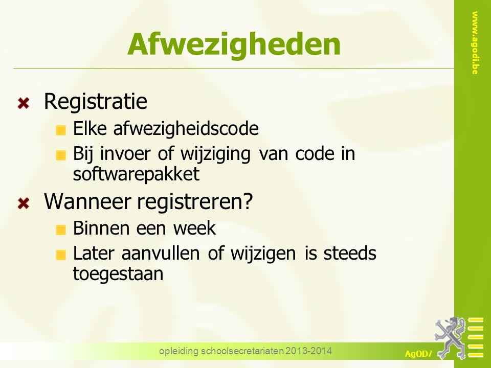 www.agodi.be AgODi Afwezigheden Registratie Elke afwezigheidscode Bij invoer of wijziging van code in softwarepakket Wanneer registreren.