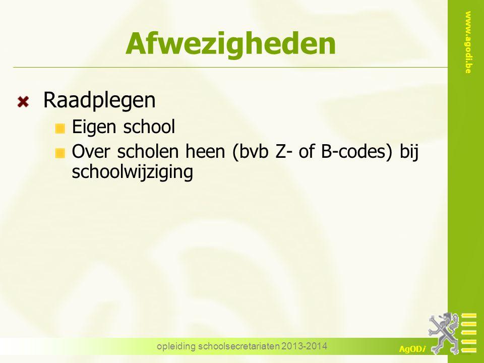 www.agodi.be AgODi Afwezigheden Raadplegen Eigen school Over scholen heen (bvb Z- of B-codes) bij schoolwijziging opleiding schoolsecretariaten 2013-2014