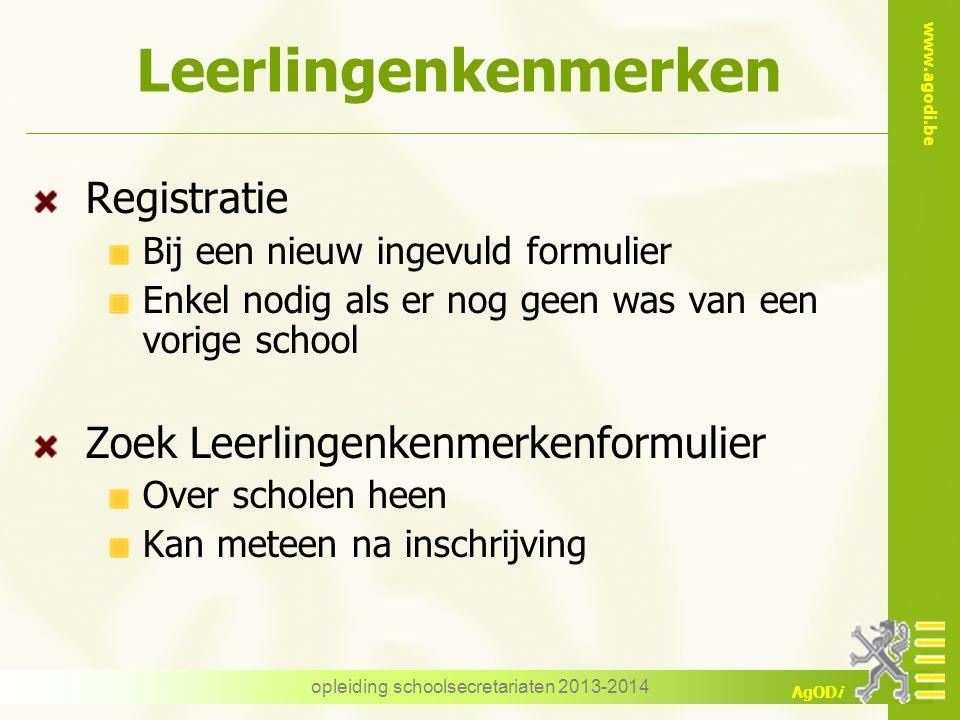 www.agodi.be AgODi Leerlingenkenmerken Registratie Bij een nieuw ingevuld formulier Enkel nodig als er nog geen was van een vorige school Zoek Leerlin