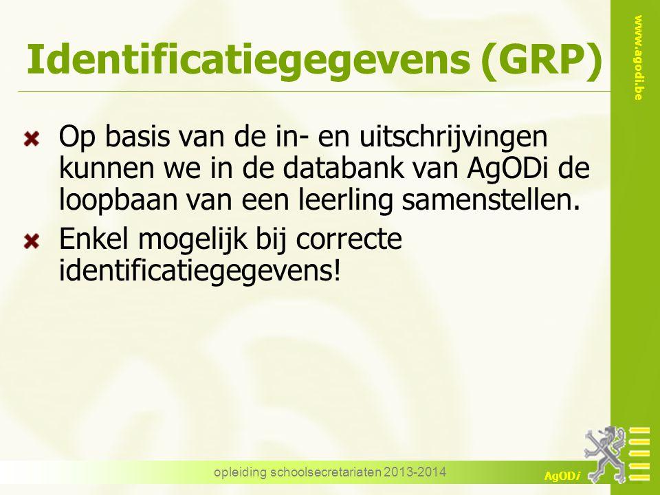 www.agodi.be AgODi Identificatiegegevens (GRP) Op basis van de in- en uitschrijvingen kunnen we in de databank van AgODi de loopbaan van een leerling samenstellen.