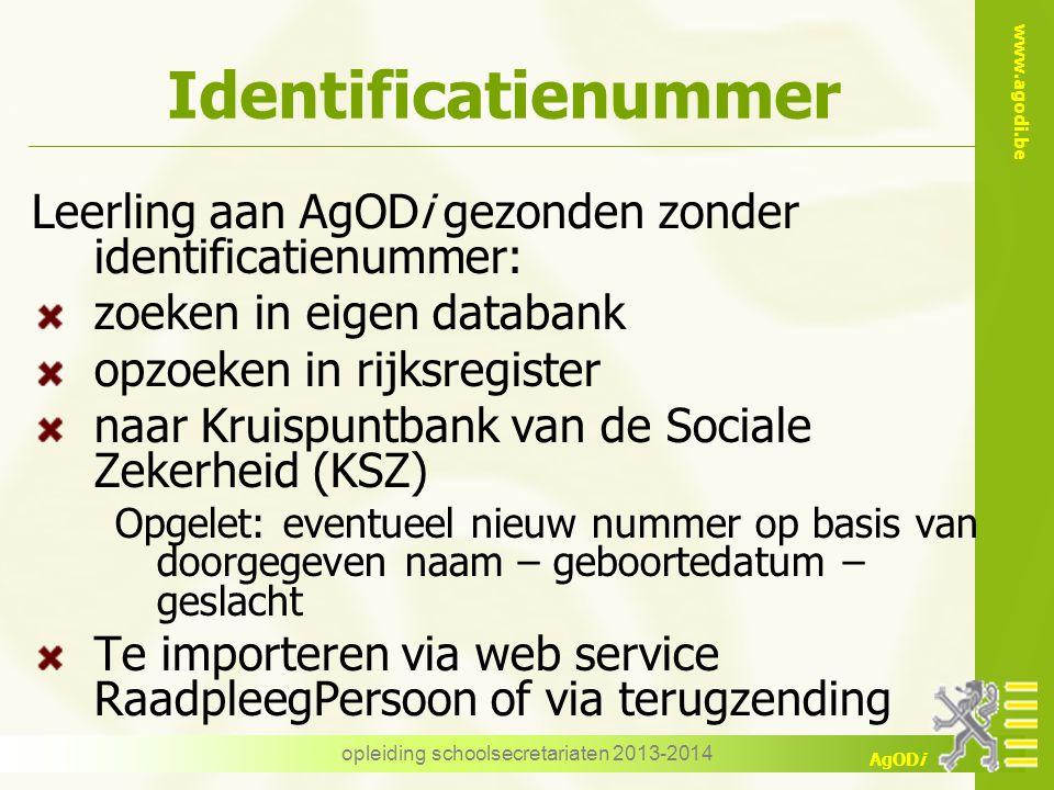 www.agodi.be AgODi Identificatienummer Leerling aan AgODi gezonden zonder identificatienummer: zoeken in eigen databank opzoeken in rijksregister naar