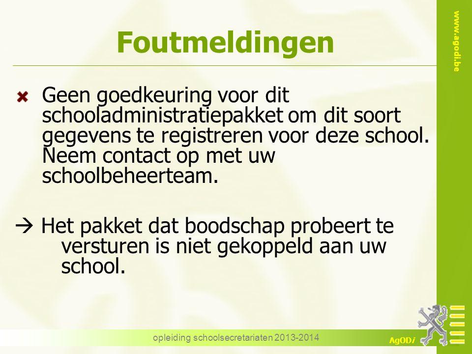 www.agodi.be AgODi Geen goedkeuring voor dit schooladministratiepakket om dit soort gegevens te registreren voor deze school. Neem contact op met uw s