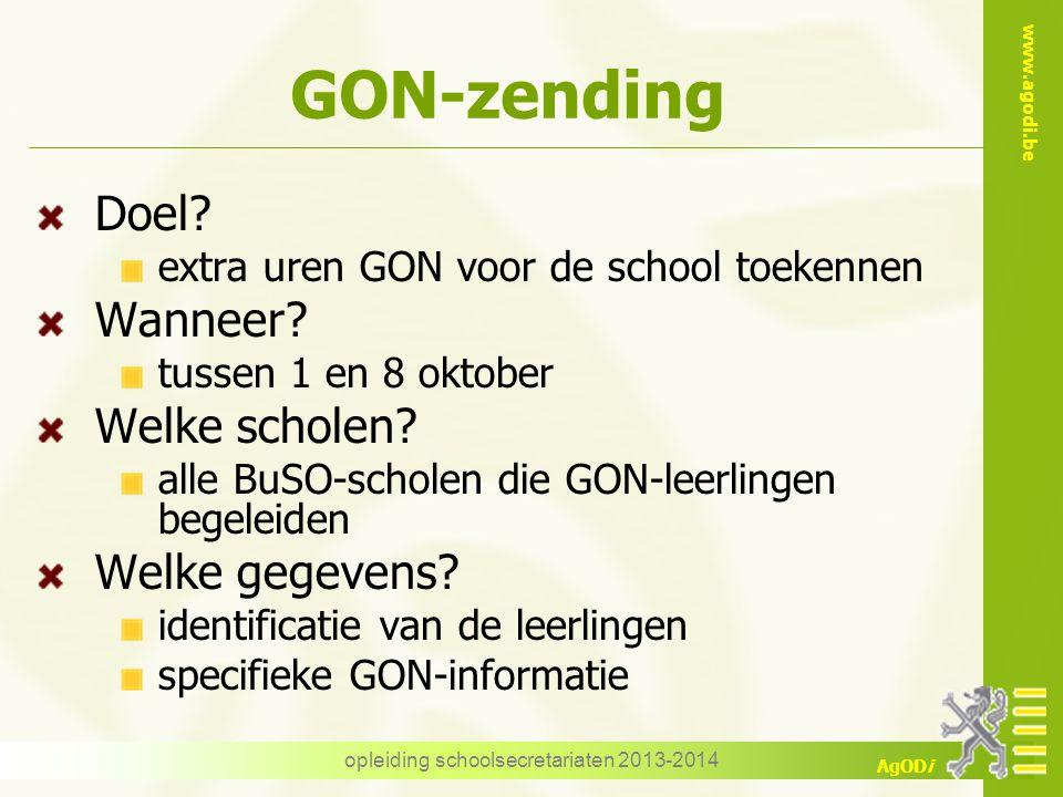 www.agodi.be AgODi GON-zending Doel? extra uren GON voor de school toekennen Wanneer? tussen 1 en 8 oktober Welke scholen? alle BuSO-scholen die GON-l