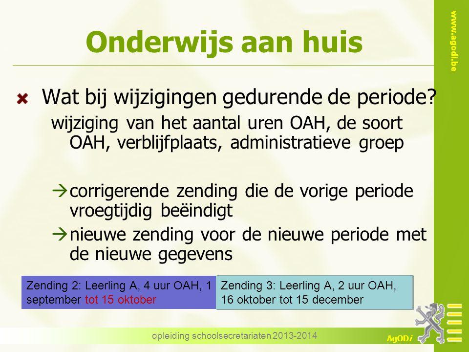 www.agodi.be AgODi Onderwijs aan huis Wat bij wijzigingen gedurende de periode.