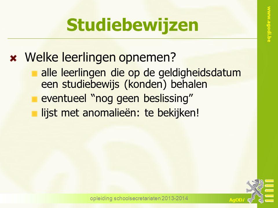 """www.agodi.be AgODi Studiebewijzen Welke leerlingen opnemen? alle leerlingen die op de geldigheidsdatum een studiebewijs (konden) behalen eventueel """"no"""