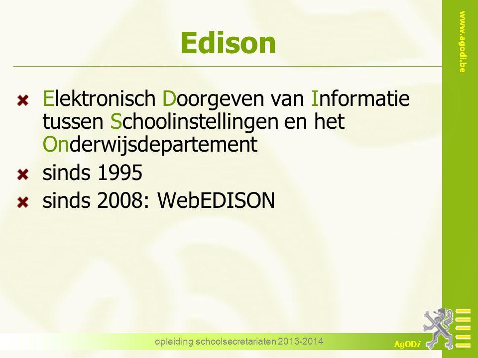 www.agodi.be AgODi Edison Elektronisch Doorgeven van Informatie tussen Schoolinstellingen en het Onderwijsdepartement sinds 1995 sinds 2008: WebEDISON opleiding schoolsecretariaten 2013-2014