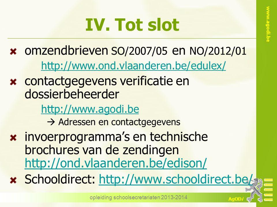 www.agodi.be AgODi IV. Tot slot omzendbrieven SO/2007/05 en NO/2012/01 http://www.ond.vlaanderen.be/edulex/ contactgegevens verificatie en dossierbehe