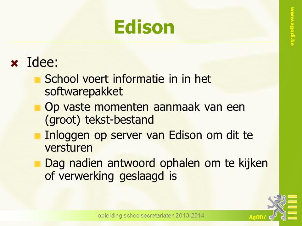 www.agodi.be AgODi Edison Idee: School voert informatie in in het softwarepakket Op vaste momenten aanmaak van een (groot) tekst-bestand Inloggen op s