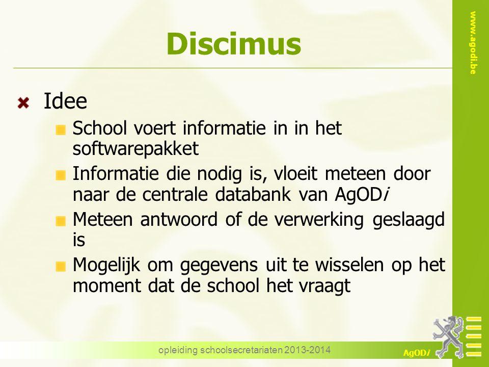 www.agodi.be AgODi Discimus Idee School voert informatie in in het softwarepakket Informatie die nodig is, vloeit meteen door naar de centrale databan