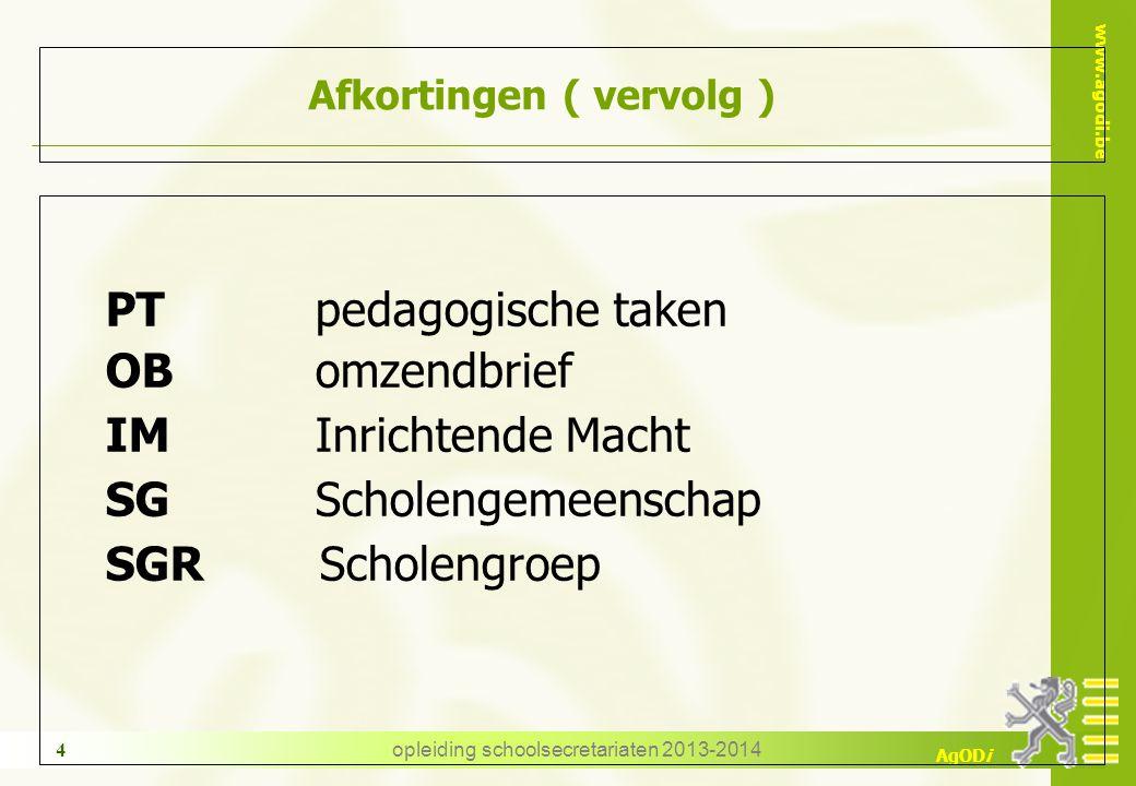 www.agodi.be AgODi opleiding schoolsecretariaten 2013-2014 4 Afkortingen ( vervolg ) PTpedagogische taken OBomzendbrief IMInrichtende Macht SGScholengemeenschap SGR Scholengroep