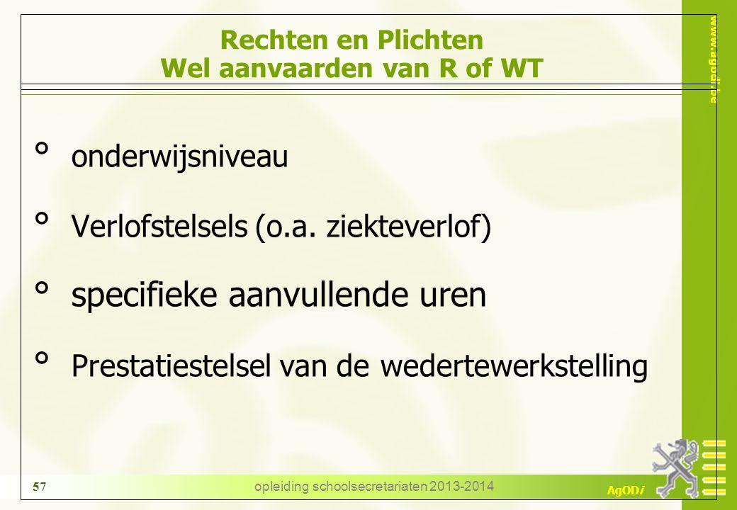 www.agodi.be AgODi opleiding schoolsecretariaten 2013-2014 57 Rechten en Plichten Wel aanvaarden van R of WT ° onderwijsniveau ° Verlofstelsels (o.a.