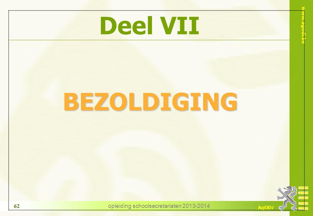 www.agodi.be AgODi opleiding schoolsecretariaten 2013-2014 62 Deel VII BEZOLDIGING