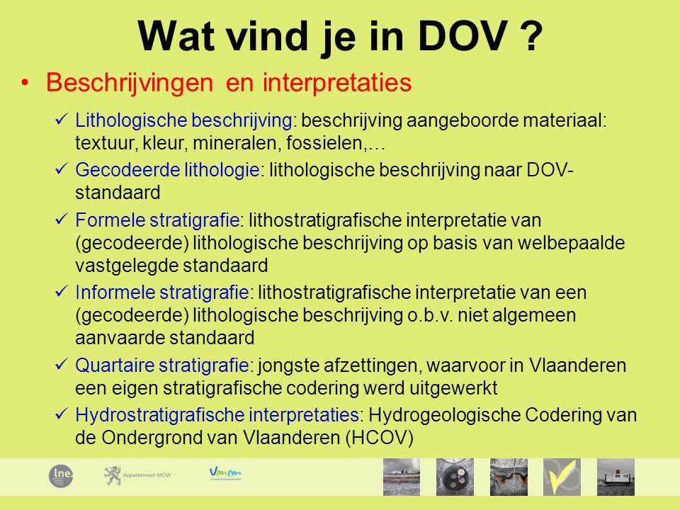 Wat vind je in DOV ? Beschrijvingen en interpretaties Lithologische beschrijving: beschrijving aangeboorde materiaal: textuur, kleur, mineralen, fossi