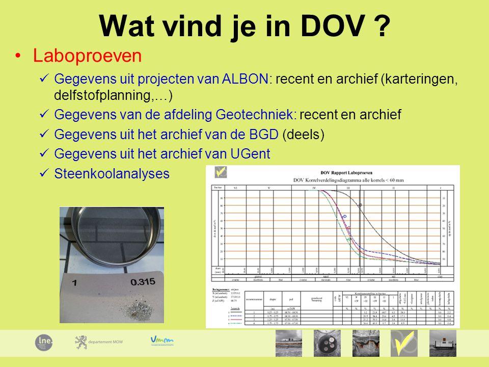 Wat vind je in DOV ? Laboproeven Gegevens uit projecten van ALBON: recent en archief (karteringen, delfstofplanning,…) Gegevens van de afdeling Geotec