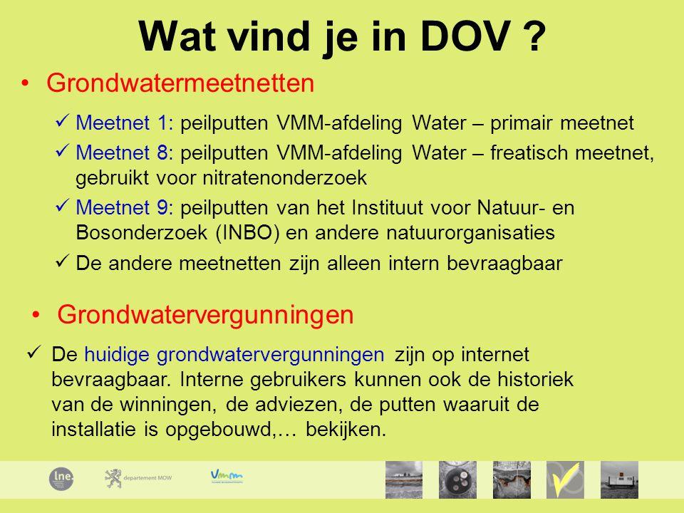 Wat vind je in DOV ? Grondwatermeetnetten Meetnet 1: peilputten VMM-afdeling Water – primair meetnet Meetnet 8: peilputten VMM-afdeling Water – freati