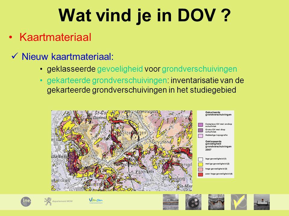 Wat vind je in DOV ? Kaartmateriaal Nieuw kaartmateriaal: geklasseerde gevoeligheid voor grondverschuivingen gekarteerde grondverschuivingen: inventar