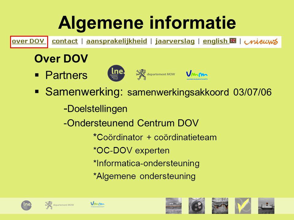 Algemene informatie Over DOV  Partners  Samenwerking: samenwerkingsakkoord 03/07/06 - Doelstellingen -Ondersteunend Centrum DOV * Coördinator + coör