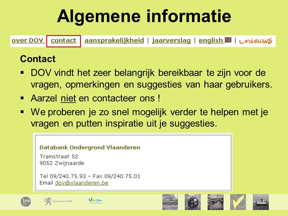 Algemene informatie Contact  DOV vindt het zeer belangrijk bereikbaar te zijn voor de vragen, opmerkingen en suggesties van haar gebruikers.  Aarzel