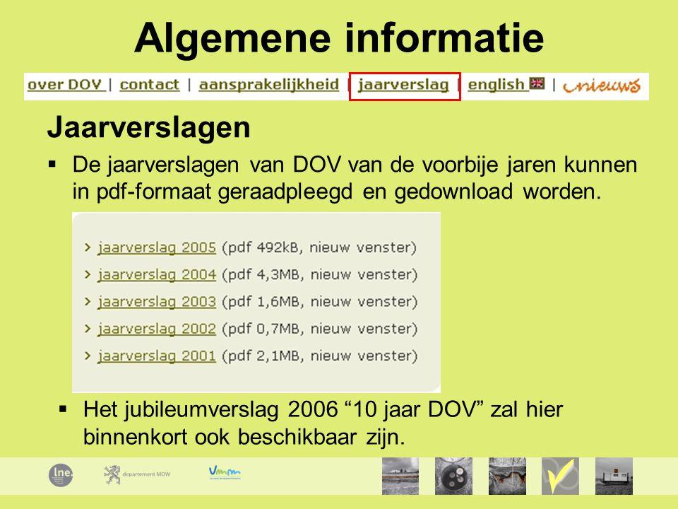 Algemene informatie Jaarverslagen  De jaarverslagen van DOV van de voorbije jaren kunnen in pdf-formaat geraadpleegd en gedownload worden.  Het jubi