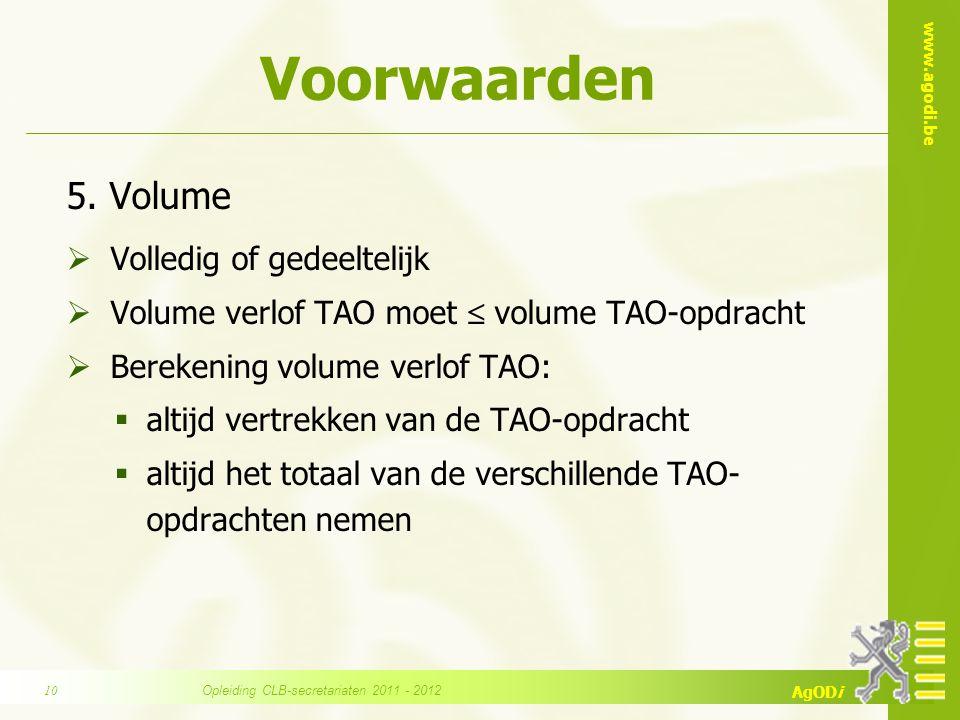 www.agodi.be AgODi Voorwaarden 5. Volume  Volledig of gedeeltelijk  Volume verlof TAO moet  volume TAO-opdracht  Berekening volume verlof TAO:  a