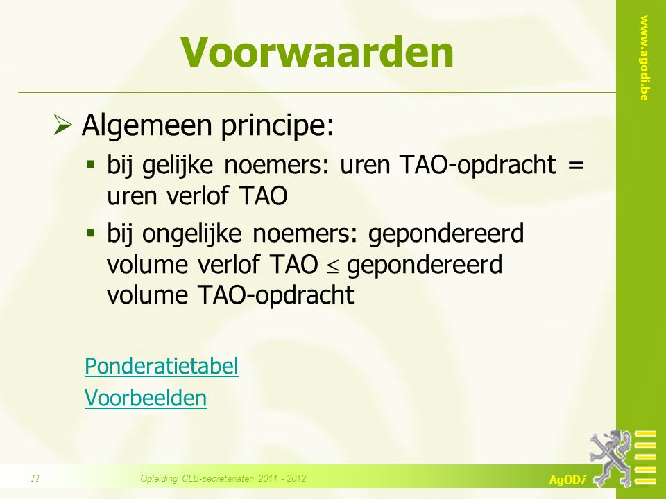 www.agodi.be AgODi Voorwaarden  Algemeen principe:  bij gelijke noemers: uren TAO-opdracht = uren verlof TAO  bij ongelijke noemers: gepondereerd v