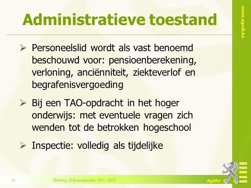 www.agodi.be AgODi Administratieve toestand  Personeelslid wordt als vast benoemd beschouwd voor: pensioenberekening, verloning, anciënniteit, ziekte
