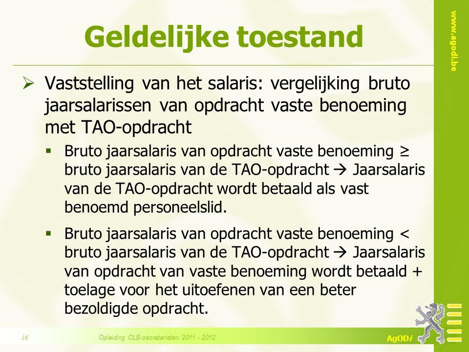 www.agodi.be AgODi Geldelijke toestand  Vaststelling van het salaris: vergelijking bruto jaarsalarissen van opdracht vaste benoeming met TAO-opdracht