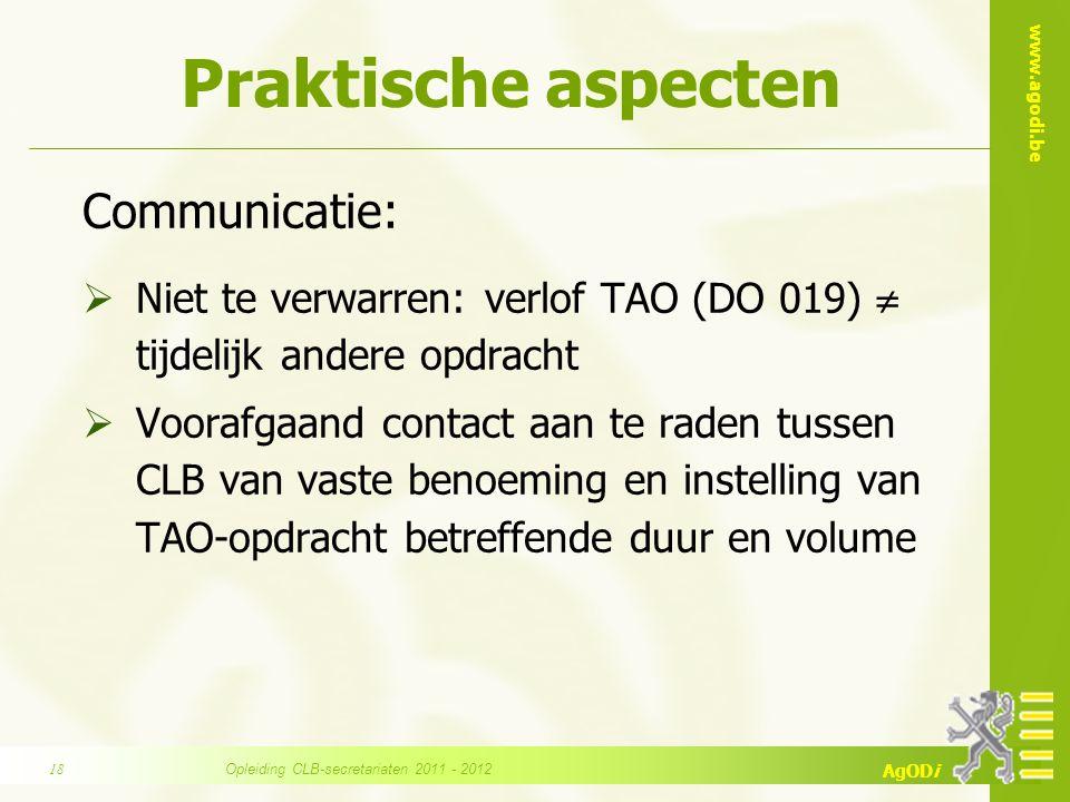 www.agodi.be AgODi Praktische aspecten Communicatie:  Niet te verwarren: verlof TAO (DO 019)  tijdelijk andere opdracht  Voorafgaand contact aan te