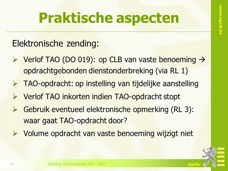 www.agodi.be AgODi Praktische aspecten Elektronische zending:  Verlof TAO (DO 019): op CLB van vaste benoeming  opdrachtgebonden dienstonderbreking