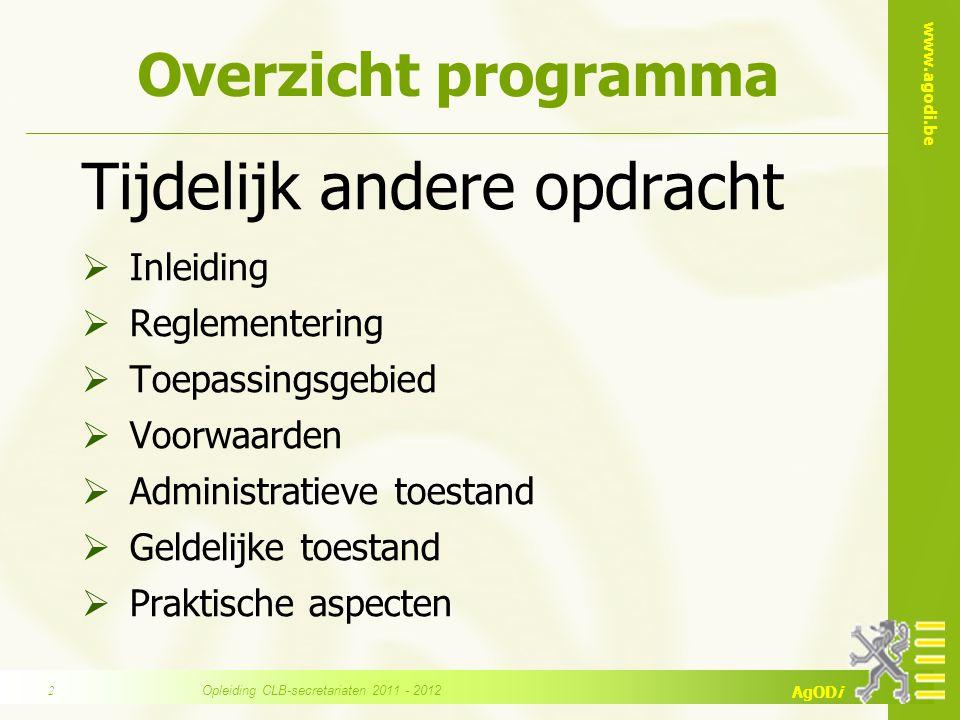 www.agodi.be AgODi Overzicht programma Tijdelijk andere opdracht  Inleiding  Reglementering  Toepassingsgebied  Voorwaarden  Administratieve toes