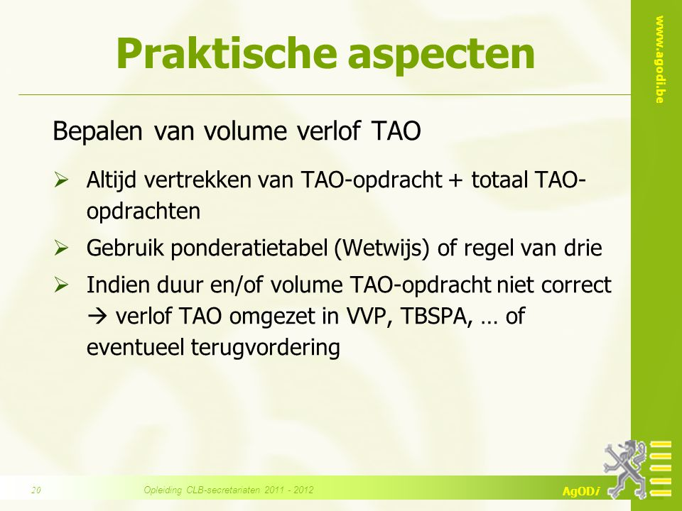 www.agodi.be AgODi Praktische aspecten Bepalen van volume verlof TAO  Altijd vertrekken van TAO-opdracht + totaal TAO- opdrachten  Gebruik ponderati