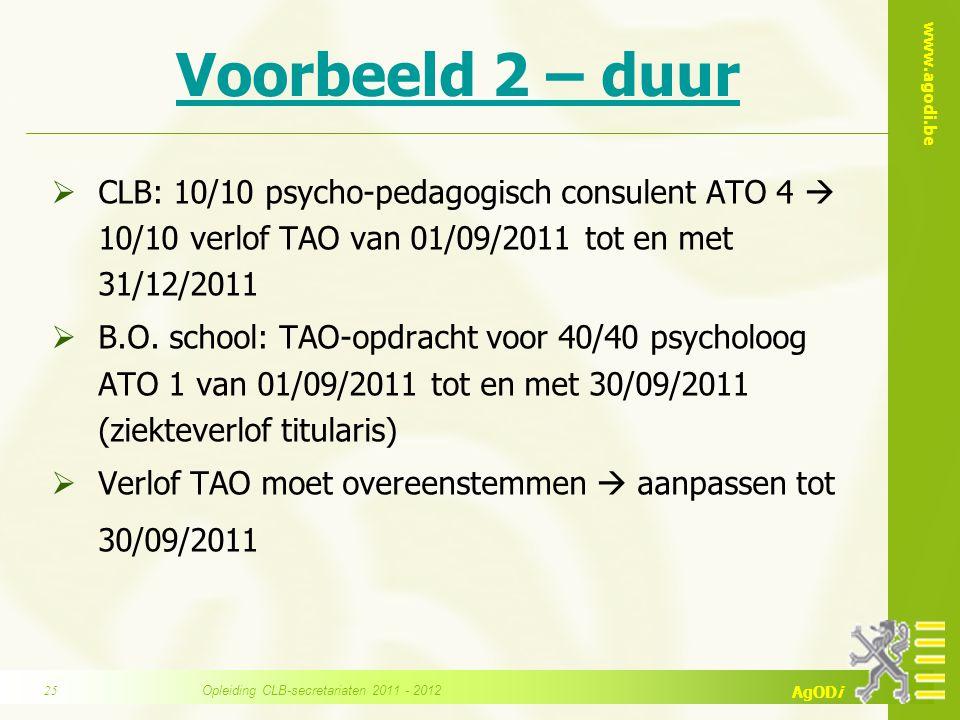 www.agodi.be AgODi Voorbeeld 2 – duur  CLB: 10/10 psycho-pedagogisch consulent ATO 4  10/10 verlof TAO van 01/09/2011 tot en met 31/12/2011  B.O. s